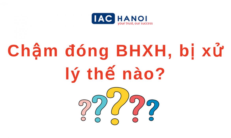 Chậm đóng BHXH, bị xử lý thế nào?