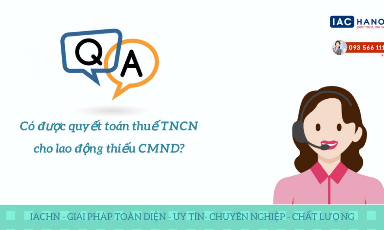 Có được quyết toán thuế TNCN cho lao động thiếu CMND?