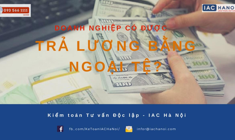 Doanh nghiệp được phép trả lương bằng ngoại tệ?